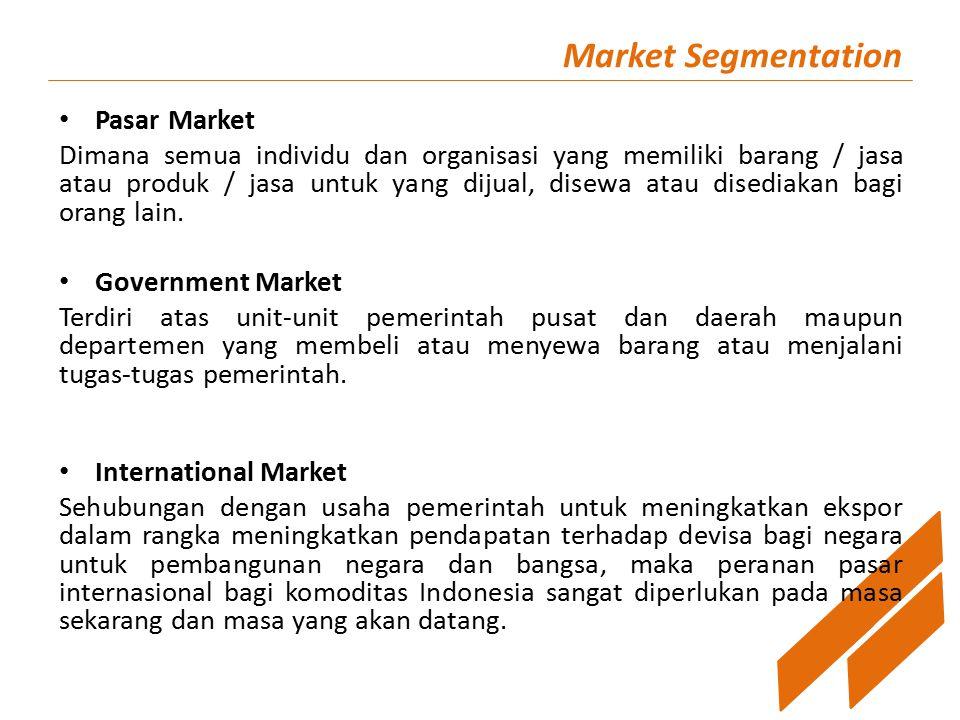 Market Segmentation Pasar Market Dimana semua individu dan organisasi yang memiliki barang / jasa atau produk / jasa untuk yang dijual, disewa atau disediakan bagi orang lain.