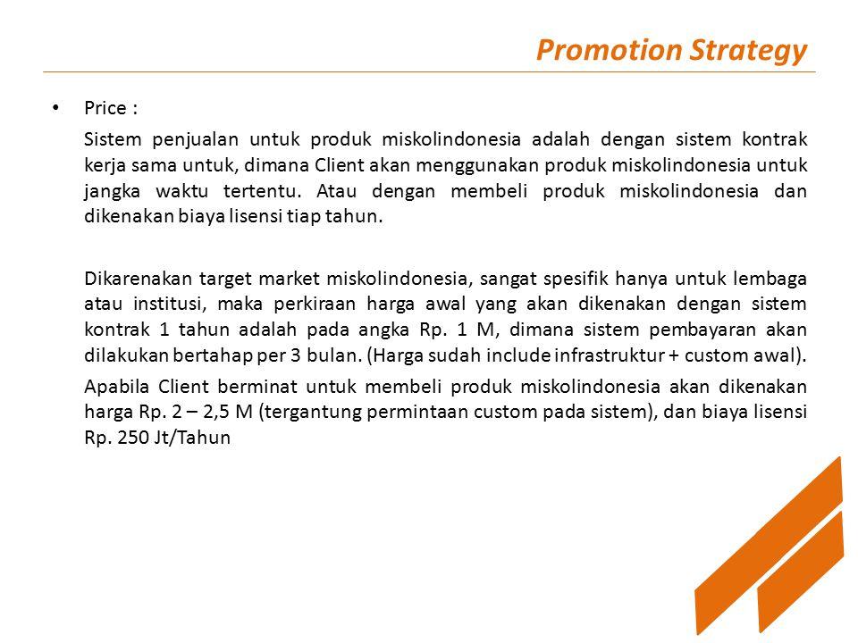 Promotion Strategy Price : Sistem penjualan untuk produk miskolindonesia adalah dengan sistem kontrak kerja sama untuk, dimana Client akan menggunakan