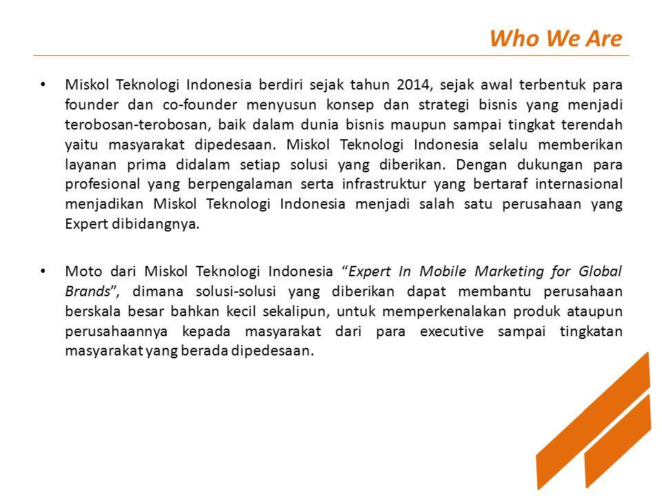 Who We Are Miskol Teknologi Indonesia berdiri sejak tahun 2014, sejak awal terbentuk para founder dan co-founder menyusun konsep dan strategi bisnis yang menjadi terobosan-terobosan, baik dalam dunia bisnis maupun sampai tingkat terendah yaitu masyarakat dipedesaan.