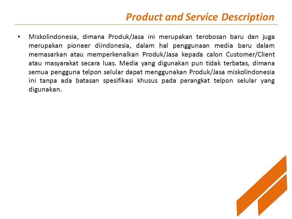 Product and Service Description Miskolindonesia, dimana Produk/Jasa ini merupakan terobosan baru dan juga merupakan pioneer diindonesia, dalam hal penggunaan media baru dalam memasarkan atau memperkenalkan Produk/Jasa kepada calon Customer/Client atau masyarakat secara luas.