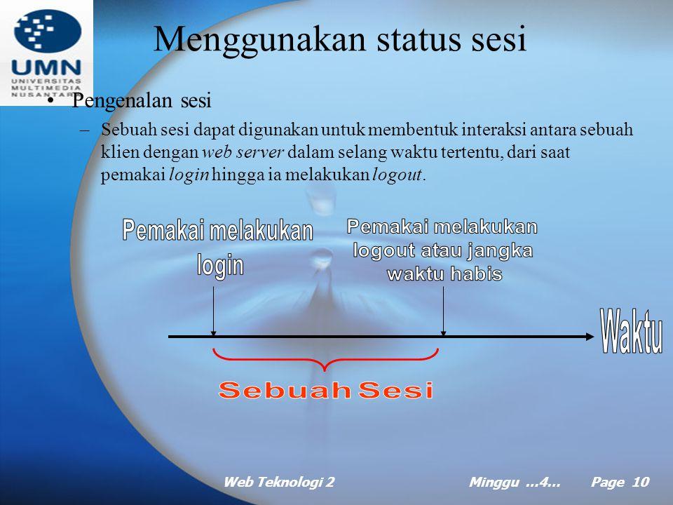 Web Teknologi 2Minggu …4… Page 9 Menggunakan status aplikasi (lanjt …) Batas-batas status aplikasi –Ketahanan, status aplikasi berlangsung hanya selama aplikasi Web jalan.