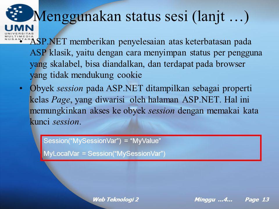 Web Teknologi 2Minggu …4… Page 12 Menggunakan status sesi (lanjt …) Pada ASP klasik, kesulitan ini ditemukan pada obyek intrinsik session.
