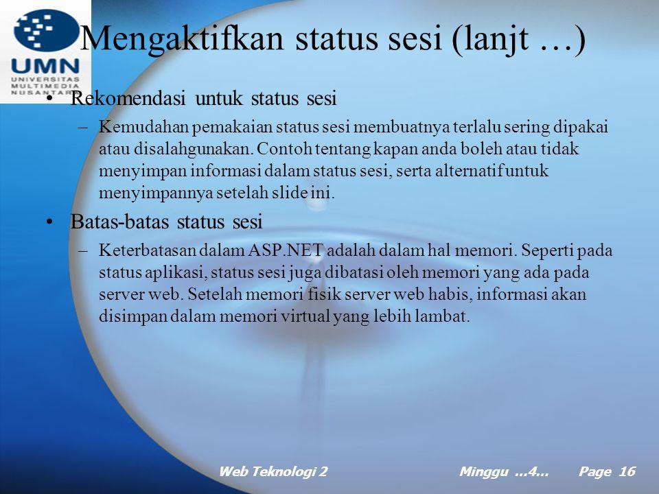 Web Teknologi 2Minggu …4… Page 15 Mengaktifkan status sesi (lanjt …) Berbeda dengan status aplikasi yang selalu ada pada aplikasi Web, status sesi harus diaktifkan sebelum anda dapat memakainya.