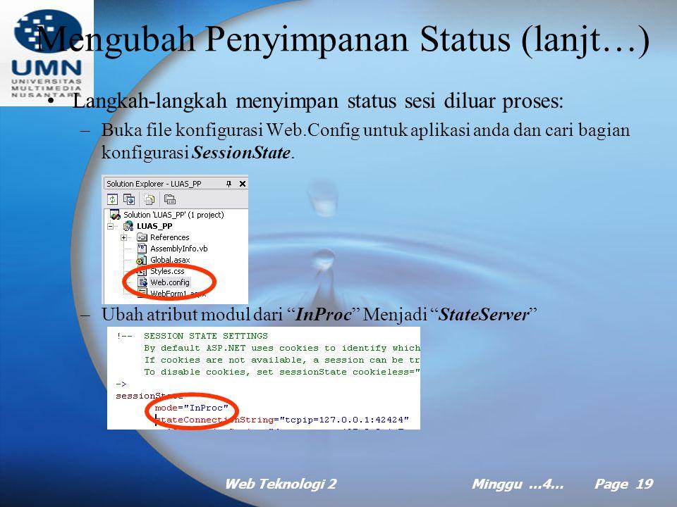 Web Teknologi 2Minggu …4… Page 18 Mengubah Penyimpanan Status Konfigurasi penyimpanan status –In-Process (InProc), ini adalah seting default, pada dasarnya sama persis dengan ASP klasik.