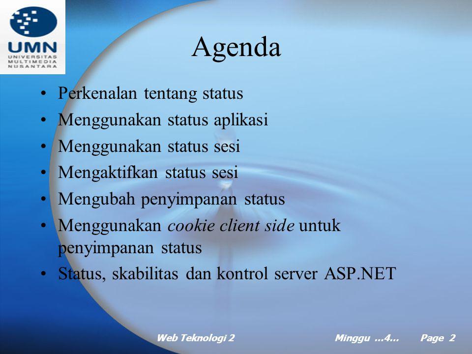 Web Teknologi 2Minggu …4… Page 22 Status, Skalabilitas dan Kontrol Server ASP.NET Beberapa faktor yang mempengaruhi skalabilitas aplikasi yang timbul dari buruknya keputusan pada pengelolaan status aplikasi: –Gagal mematikan status sesi saat tidak dipakai.