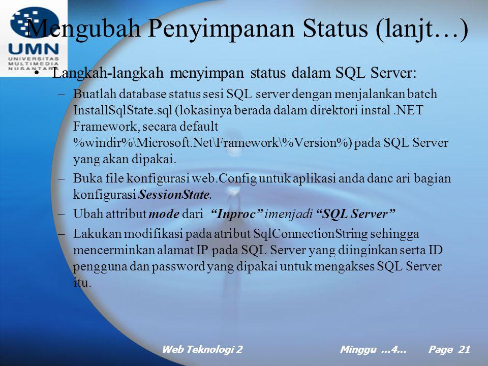 Web Teknologi 2Minggu …4… Page 20 Mengubah Penyimpanan Status (lanjt…) –Ubah atribut StateConnectionString sehingga mencerminkan nama server (atau alamat IP) dari server status serta port yang dimonitor oleh layanan status ASP.NET (secara default, ini adalah 42424).