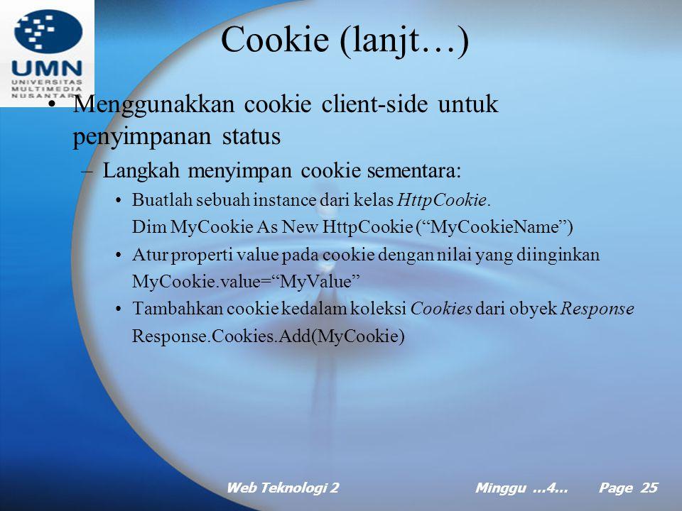 Web Teknologi 2Minggu …4… Page 24 Cookie (lanjt…) Memakai sesi cookieless –Buka file konfigurasi Web.config untuk aplikasi anda dan cari bagian konfigurasi SessionState.