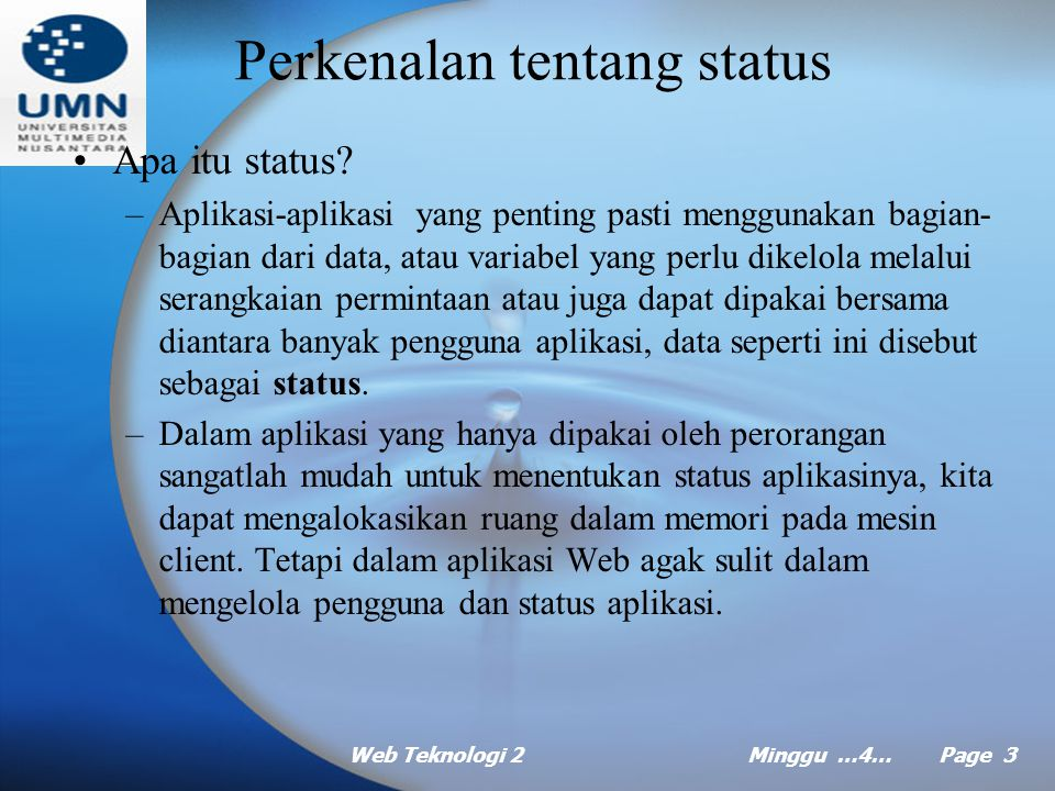 Web Teknologi 2Minggu …4… Page 2 Agenda Perkenalan tentang status Menggunakan status aplikasi Menggunakan status sesi Mengaktifkan status sesi Mengubah penyimpanan status Menggunakan cookie client side untuk penyimpanan status Status, skabilitas dan kontrol server ASP.NET
