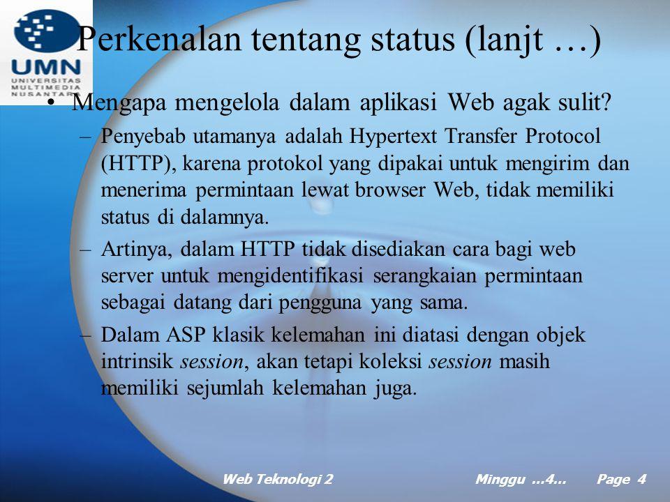Web Teknologi 2Minggu …4… Page 4 Perkenalan tentang status (lanjt …) Mengapa mengelola dalam aplikasi Web agak sulit.
