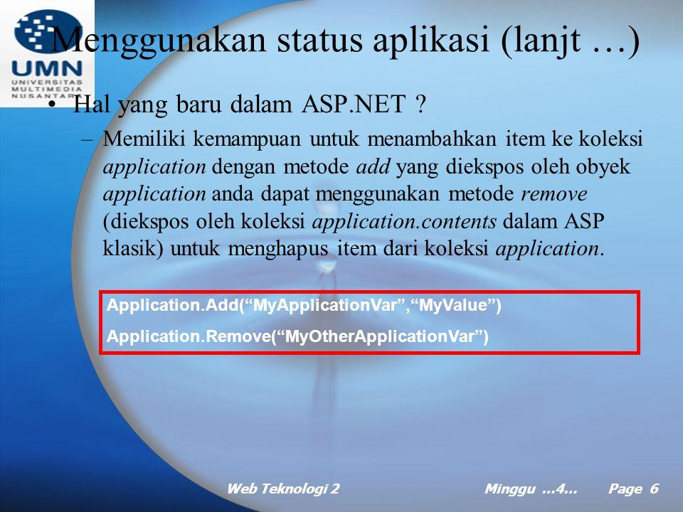 Web Teknologi 2Minggu …4… Page 16 Mengaktifkan status sesi (lanjt …) Rekomendasi untuk status sesi –Kemudahan pemakaian status sesi membuatnya terlalu sering dipakai atau disalahgunakan.