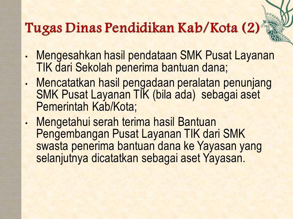 Mengesahkan hasil pendataan SMK Pusat Layanan TIK dari Sekolah penerima bantuan dana; Mencatatkan hasil pengadaan peralatan penunjang SMK Pusat Layana