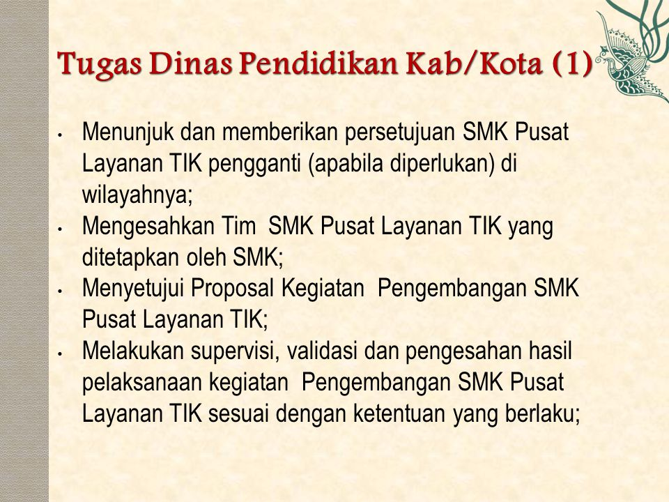 Menunjuk dan memberikan persetujuan SMK Pusat Layanan TIK pengganti (apabila diperlukan) di wilayahnya; Mengesahkan Tim SMK Pusat Layanan TIK yang dit