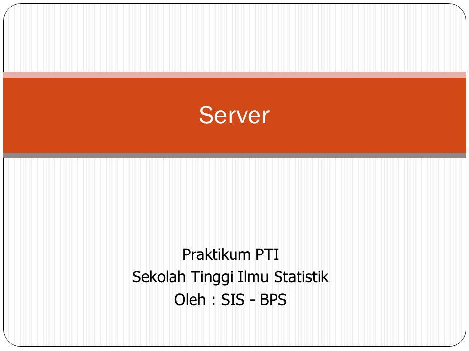Praktikum PTI Sekolah Tinggi Ilmu Statistik Oleh : SIS - BPS Server
