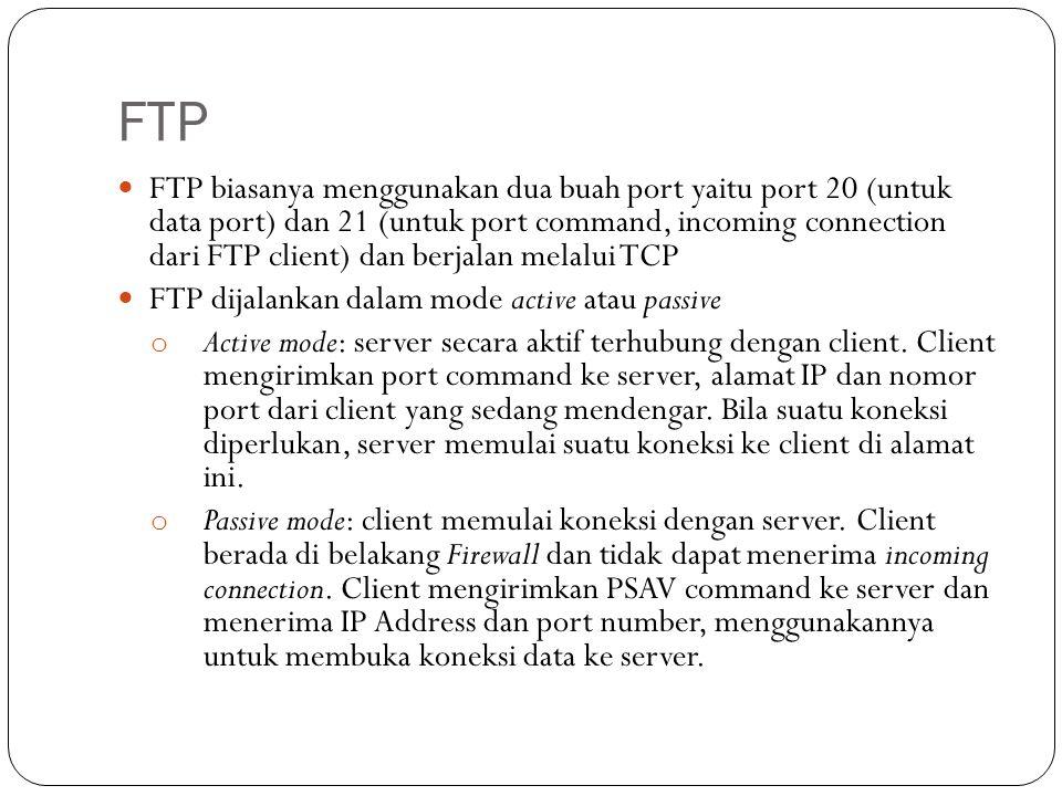 FTP FTP biasanya menggunakan dua buah port yaitu port 20 (untuk data port) dan 21 (untuk port command, incoming connection dari FTP client) dan berjal