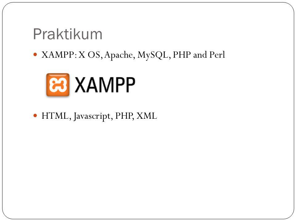 Praktikum XAMPP: X OS, Apache, MySQL, PHP and Perl HTML, Javascript, PHP, XML