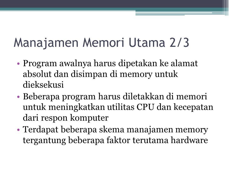 Manajamen Memori Utama 2/3 Program awalnya harus dipetakan ke alamat absolut dan disimpan di memory untuk dieksekusi Beberapa program harus diletakkan