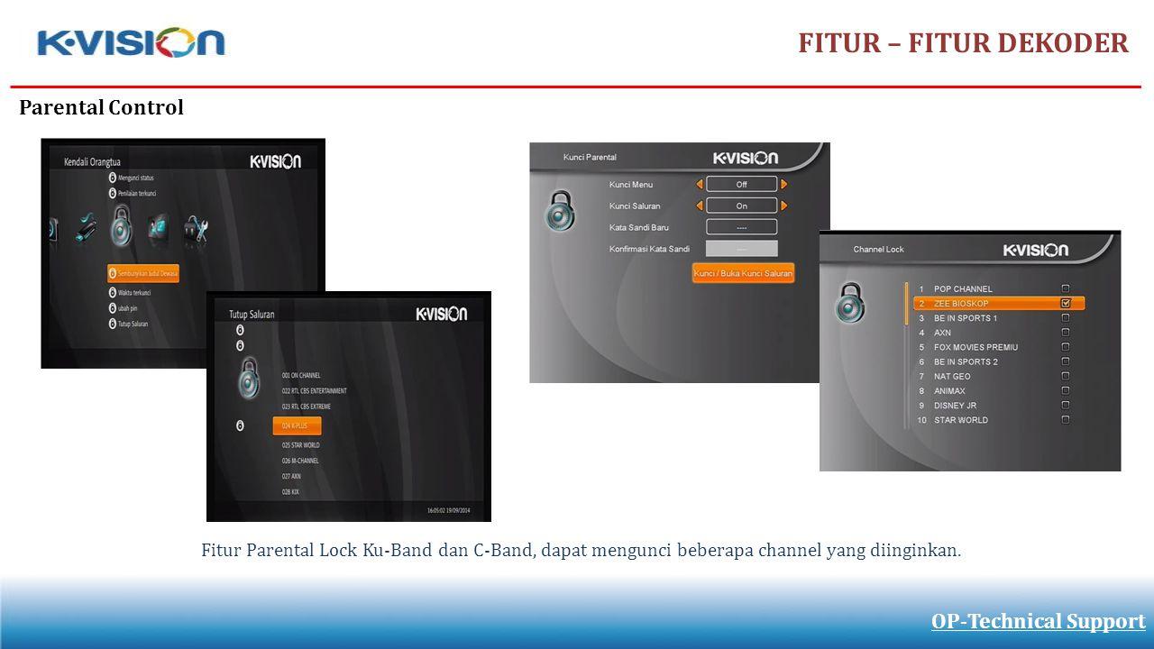 FITUR – FITUR DEKODER OP-Technical Support Parental Control Fitur Parental Lock Ku-Band dan C-Band, dapat mengunci beberapa channel yang diinginkan.
