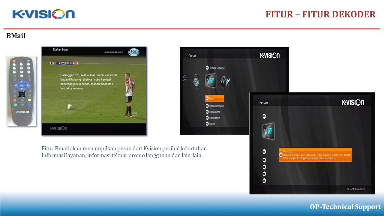 FITUR – FITUR DEKODER OP-Technical Support BMail Fitur Bmail akan menampilkan pesan dari Kvision perihal kebutuhan informasi layanan, informasi teknis