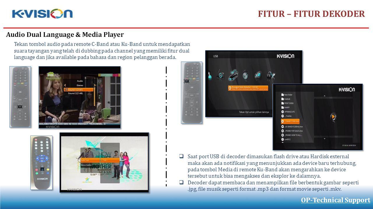 FITUR – FITUR DEKODER OP-Technical Support Audio Dual Language & Media Player Tekan tombol audio pada remote C-Band atau Ku-Band untuk mendapatkan sua