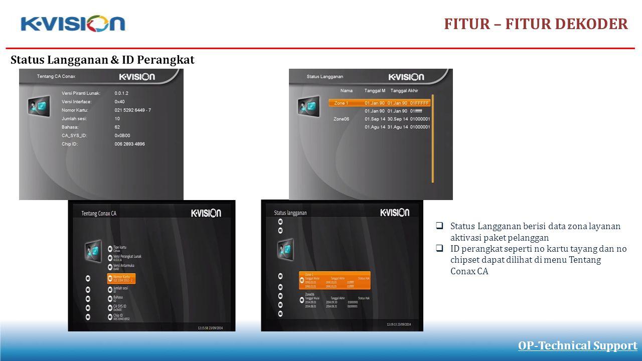 FITUR – FITUR DEKODER OP-Technical Support Status Langganan & ID Perangkat  Status Langganan berisi data zona layanan aktivasi paket pelanggan  ID p