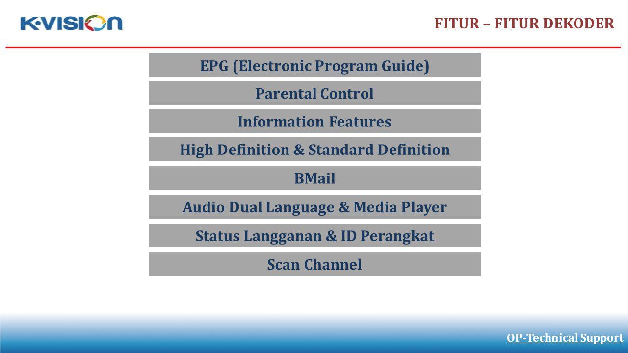 FITUR – FITUR DEKODER EPG (Electronic Program Guide) OP-Technical Support Parental Control Information Features High Definition & Standard Definition