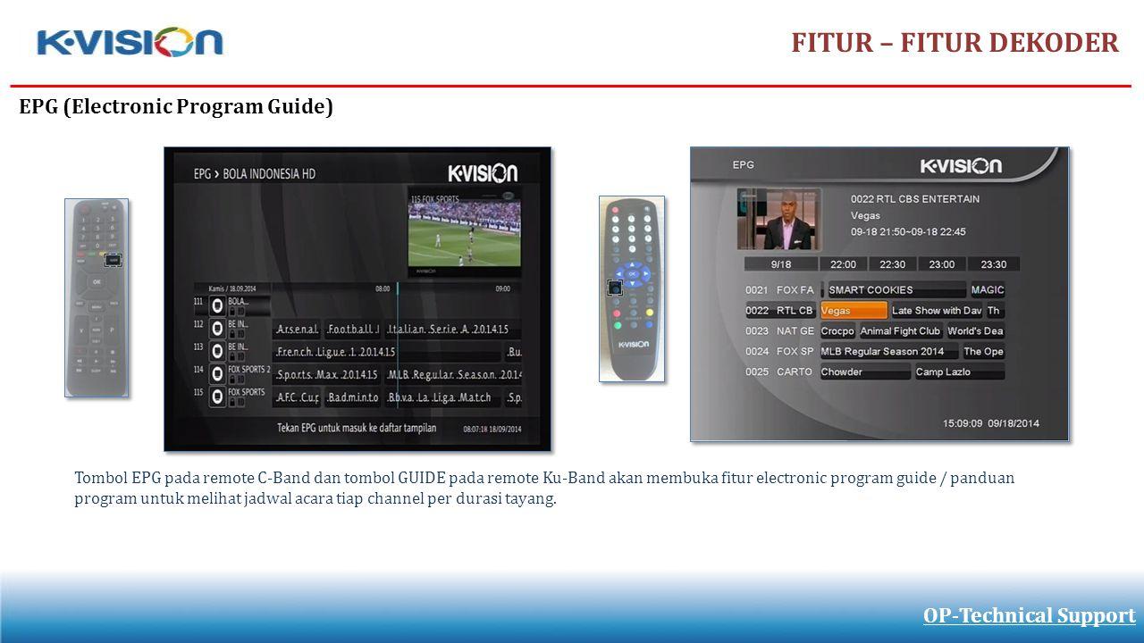 FITUR – FITUR DEKODER OP-Technical Support EPG (Electronic Program Guide) Tombol EPG pada remote C-Band dan tombol GUIDE pada remote Ku-Band akan memb