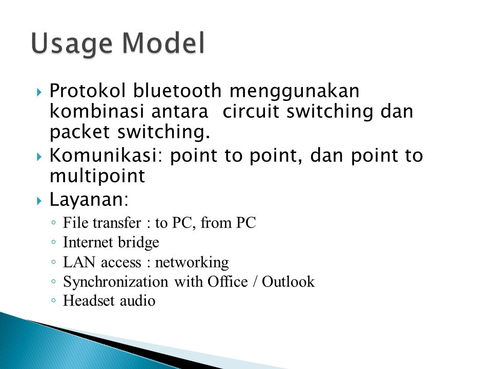  Protokol bluetooth menggunakan kombinasi antara circuit switching dan packet switching.  Komunikasi: point to point, dan point to multipoint  Laya