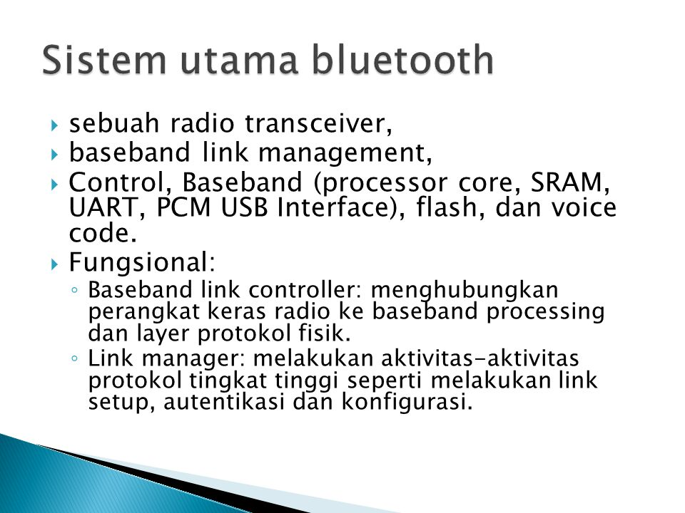  sebuah radio transceiver,  baseband link management,  Control, Baseband (processor core, SRAM, UART, PCM USB Interface), flash, dan voice code. 