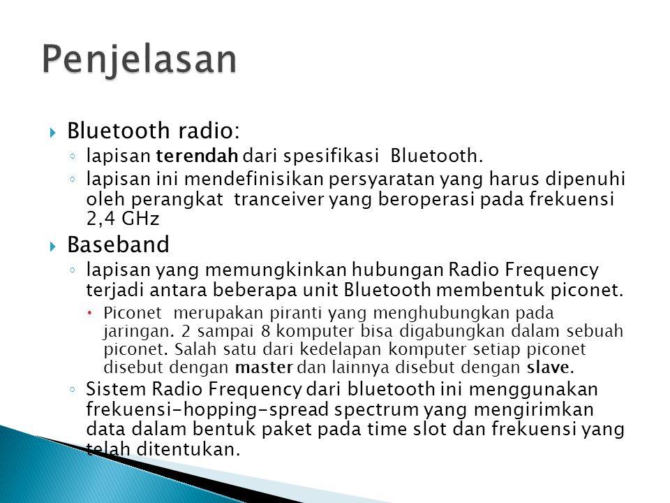  Bluetooth radio: ◦ lapisan terendah dari spesifikasi Bluetooth.