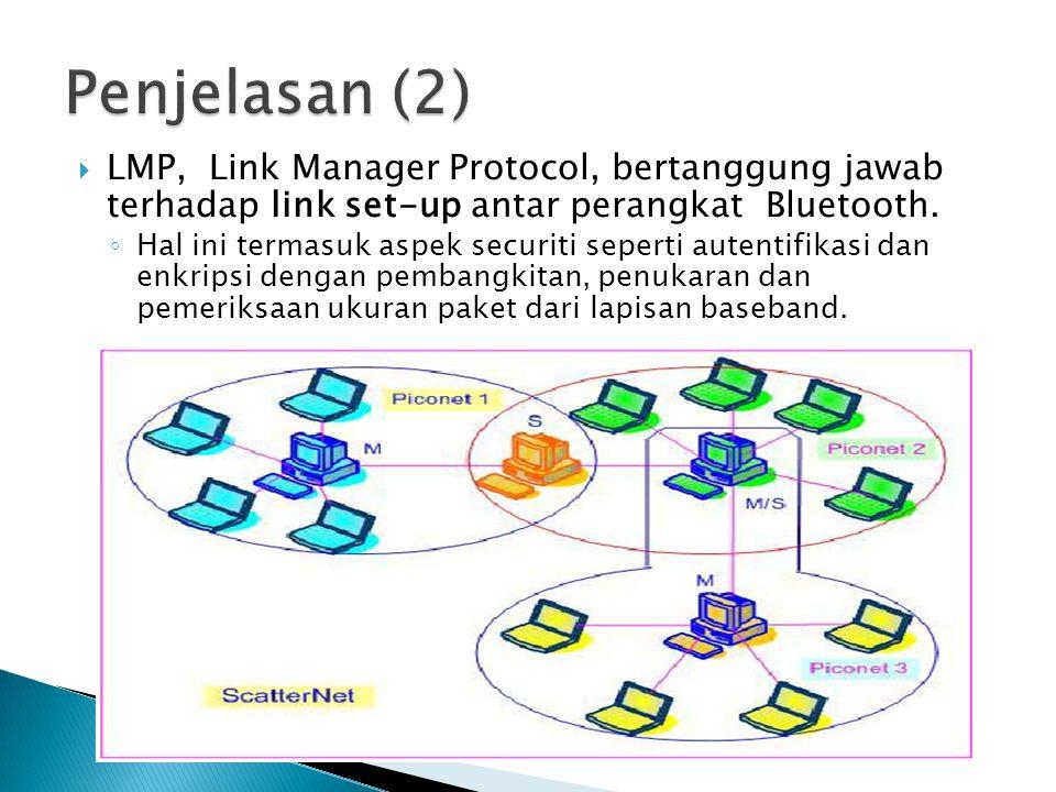  LMP, Link Manager Protocol, bertanggung jawab terhadap link set-up antar perangkat Bluetooth.
