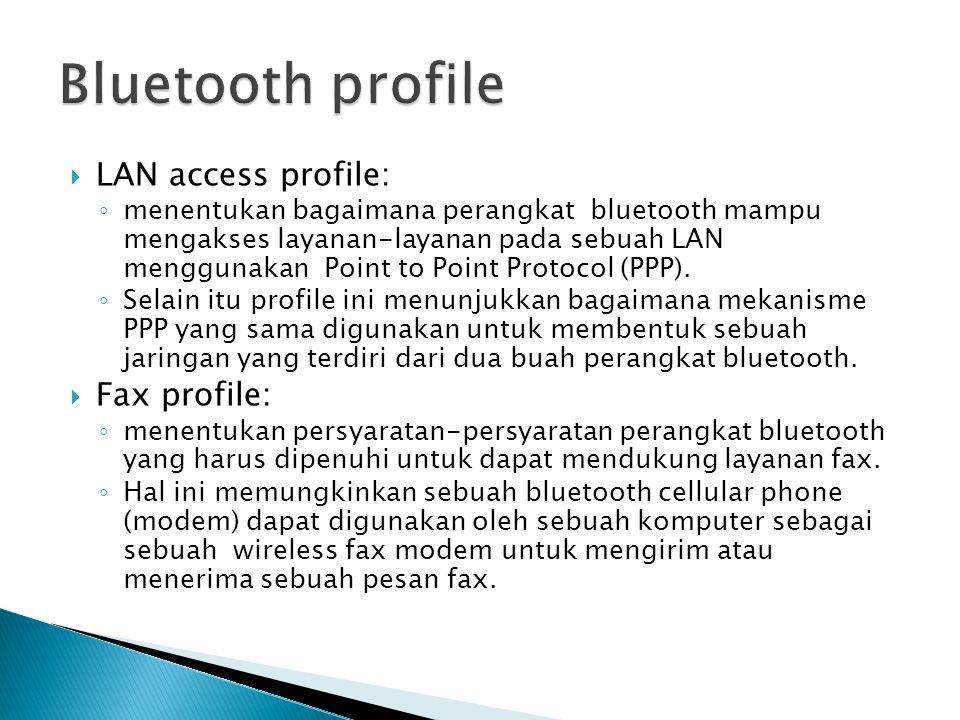  LAN access profile: ◦ menentukan bagaimana perangkat bluetooth mampu mengakses layanan-layanan pada sebuah LAN menggunakan Point to Point Protocol (PPP).