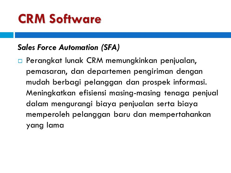 CRM Software Sales Force Automation (SFA)  Perangkat lunak CRM memungkinkan penjualan, pemasaran, dan departemen pengiriman dengan mudah berbagi pela