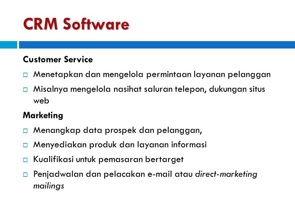 CRM Software Customer Service  Menetapkan dan mengelola permintaan layanan pelanggan  Misalnya mengelola nasihat saluran telepon, dukungan situs web