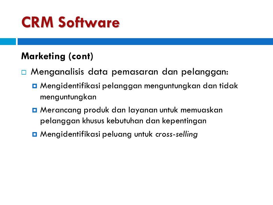 CRM Software Marketing (cont)  Menganalisis data pemasaran dan pelanggan:  Mengidentifikasi pelanggan menguntungkan dan tidak menguntungkan  Meranc