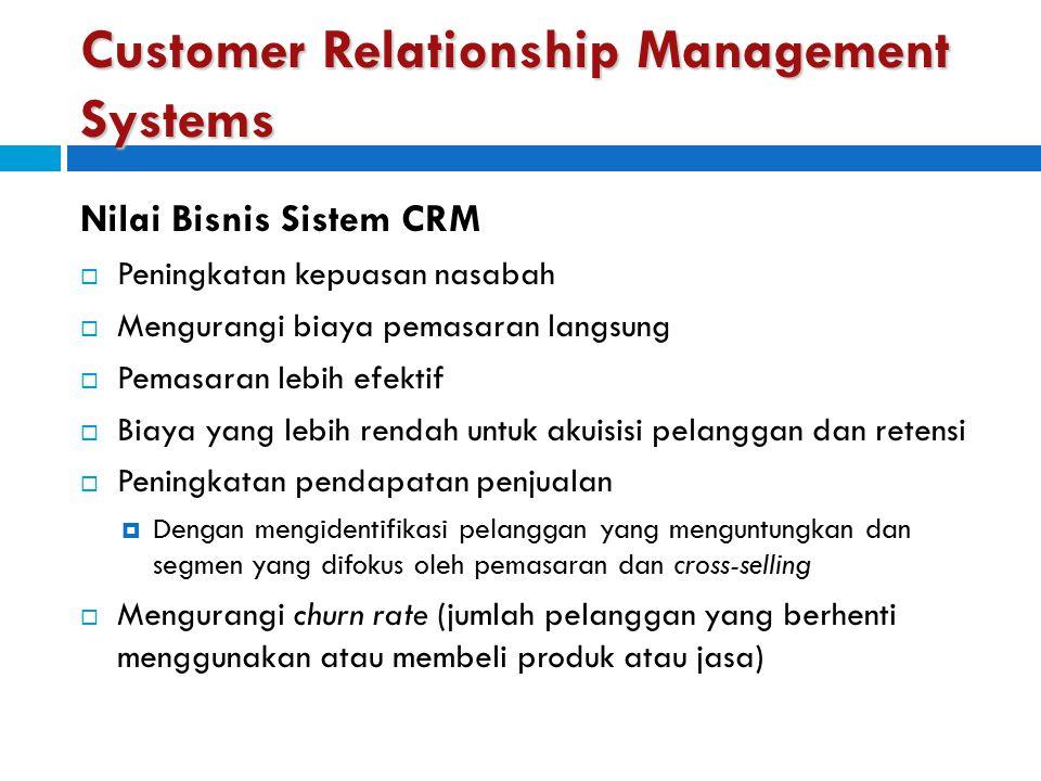 Customer Relationship Management Systems Nilai Bisnis Sistem CRM  Peningkatan kepuasan nasabah  Mengurangi biaya pemasaran langsung  Pemasaran lebi