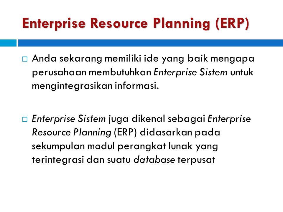 How Enterprise Systems Work  Enterprise System memiliki sekumpulan modul perangkat lunak yg terintegrasi dan database terpusat yang memungkinkan data untuk digunakan secara bersama oleh banyak proses bisnis yang berbeda dan fungsi area di seluruh perusahaan