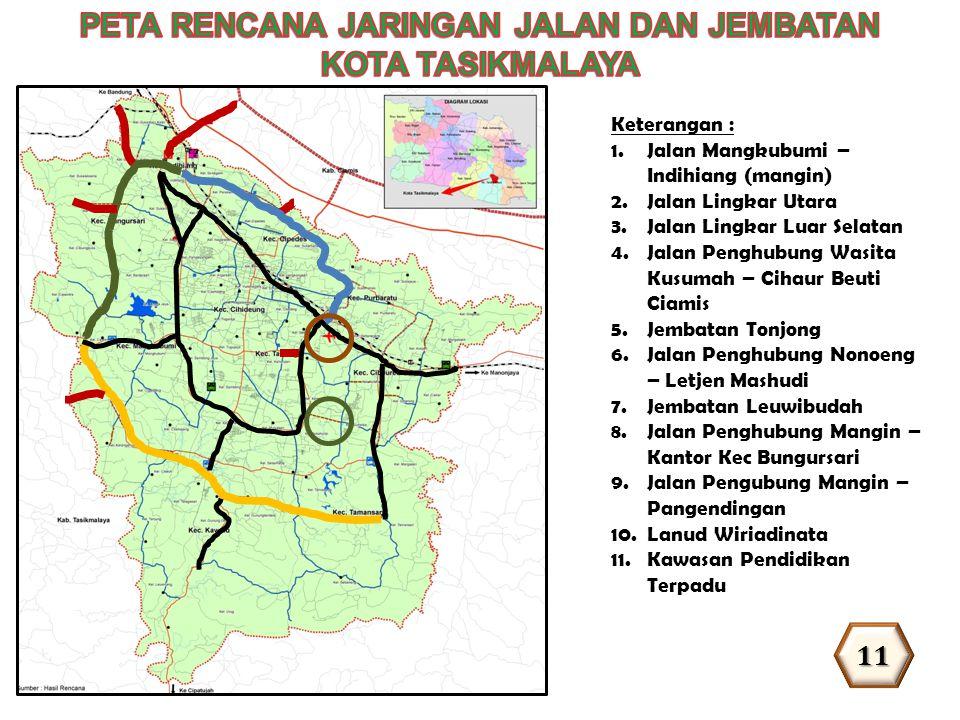 Keterangan : 1.Jalan Mangkubumi – Indihiang (mangin) 2.Jalan Lingkar Utara 3.Jalan Lingkar Luar Selatan 4.Jalan Penghubung Wasita Kusumah – Cihaur Beu