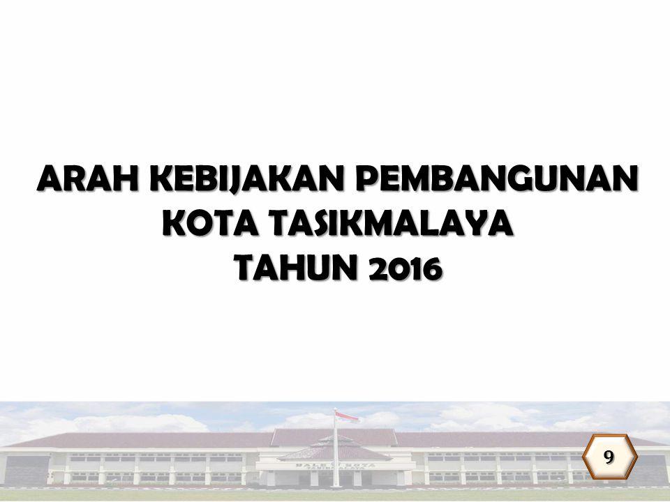 9 ARAH KEBIJAKAN PEMBANGUNAN KOTA TASIKMALAYA TAHUN 2016