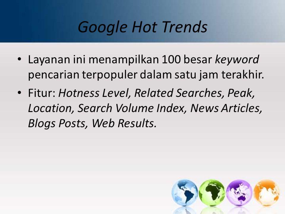 Google Hot Trends Layanan ini menampilkan 100 besar keyword pencarian terpopuler dalam satu jam terakhir.