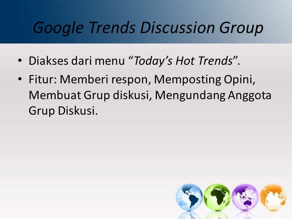 """Google Trends Discussion Group Diakses dari menu """"Today's Hot Trends"""". Fitur: Memberi respon, Memposting Opini, Membuat Grup diskusi, Mengundang Anggo"""