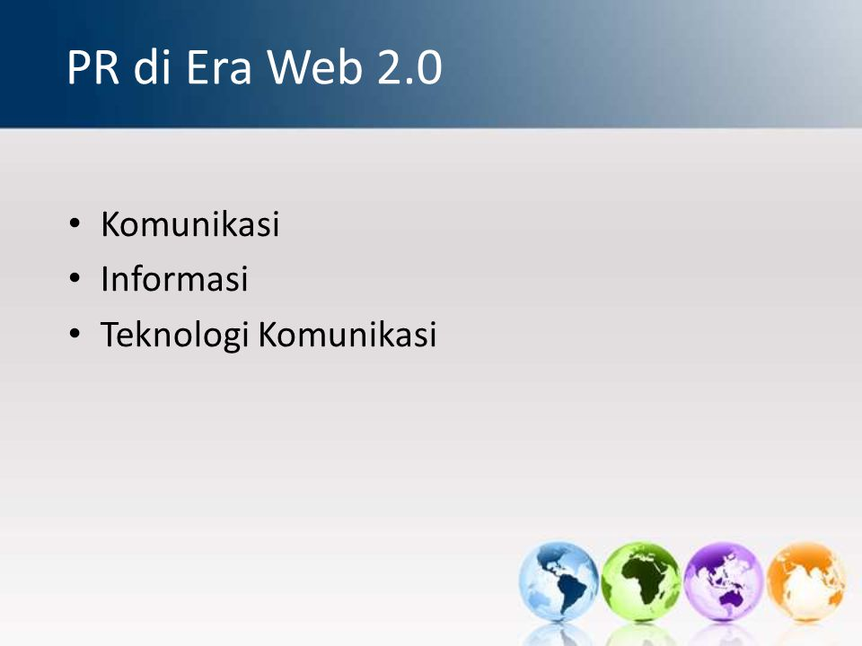 PR di Era Web 2.0 Komunikasi Informasi Teknologi Komunikasi
