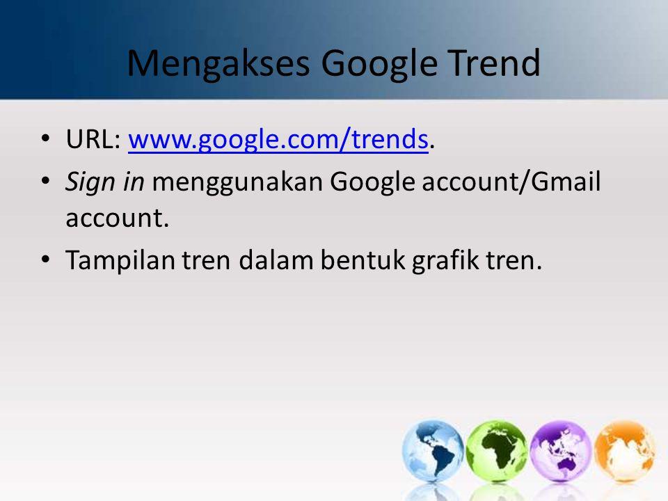 Mengakses Google Trend URL: www.google.com/trends.www.google.com/trends Sign in menggunakan Google account/Gmail account. Tampilan tren dalam bentuk g