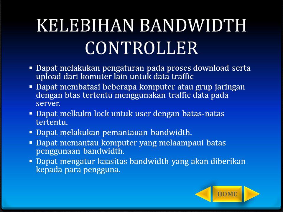 KELEBIHAN BANDWIDTH CONTROLLER  Dapat melakukan pengaturan pada proses download serta upload dari komuter lain untuk data traffic  Dapat membatasi b