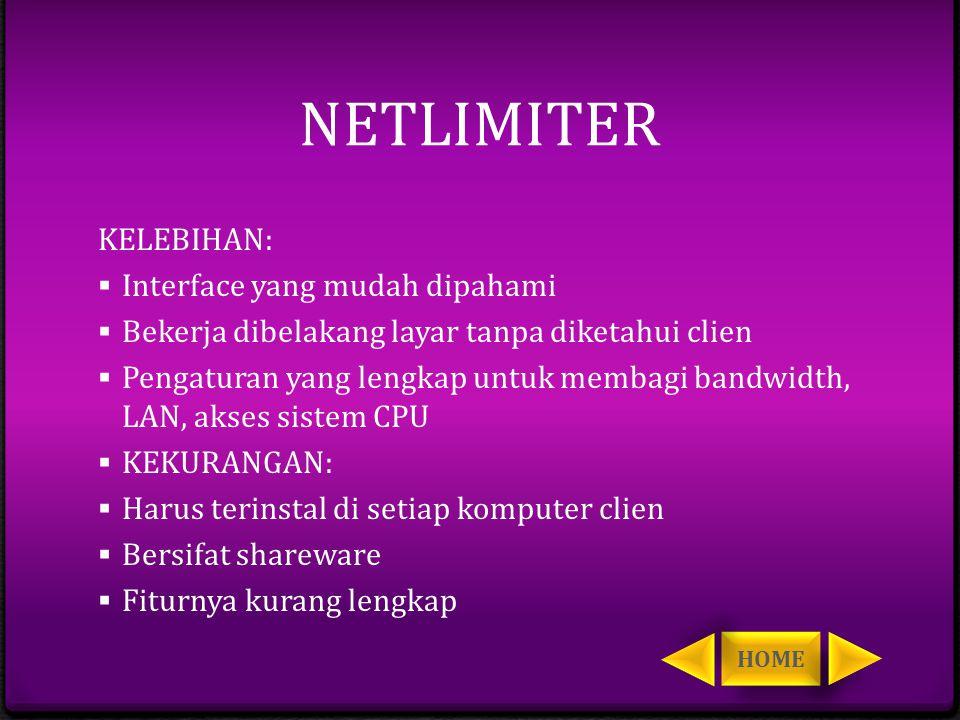 NETLIMITER KELEBIHAN:  Interface yang mudah dipahami  Bekerja dibelakang layar tanpa diketahui clien  Pengaturan yang lengkap untuk membagi bandwid