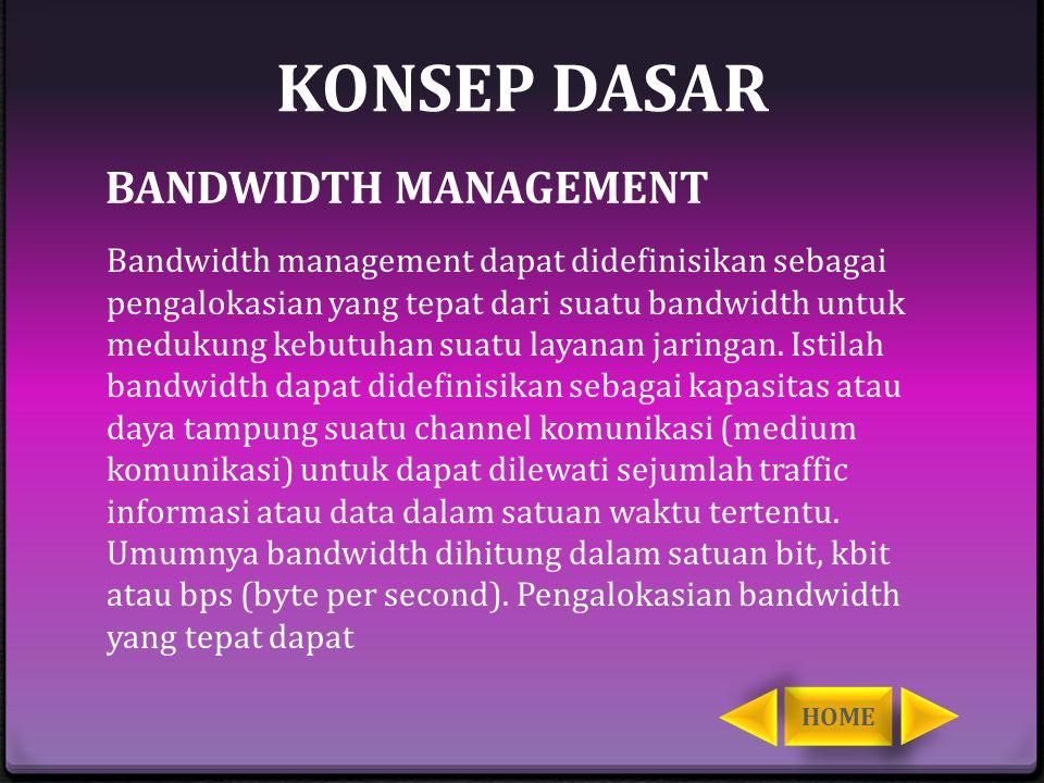 KONSEP DASAR Bandwidth management dapat didefinisikan sebagai pengalokasian yang tepat dari suatu bandwidth untuk medukung kebutuhan suatu layanan jar