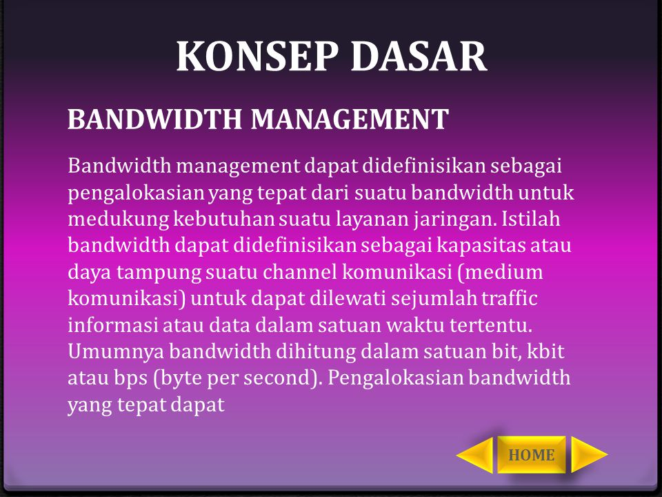 DAFTAR PUSTAKA  http://id.etrustedtips.com/managemen-traffic- bandwidth-internet http://id.etrustedtips.com/managemen-traffic- bandwidth-internet  http://softpedia.com/ http://softpedia.com/ HOME
