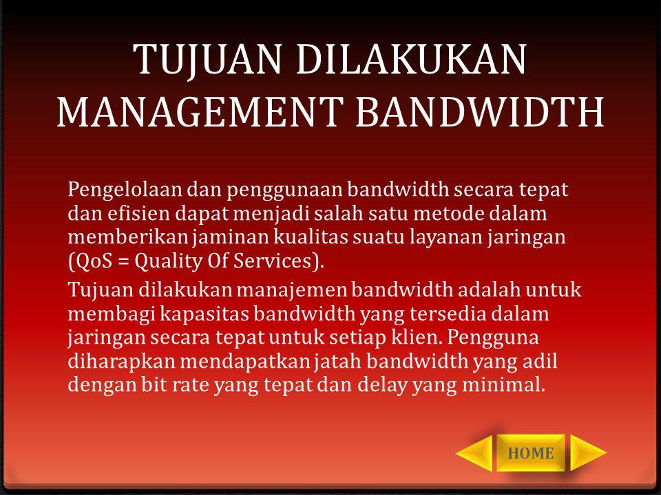 TUJUAN DILAKUKAN MANAGEMENT BANDWIDTH Pengelolaan dan penggunaan bandwidth secara tepat dan efisien dapat menjadi salah satu metode dalam memberikan j