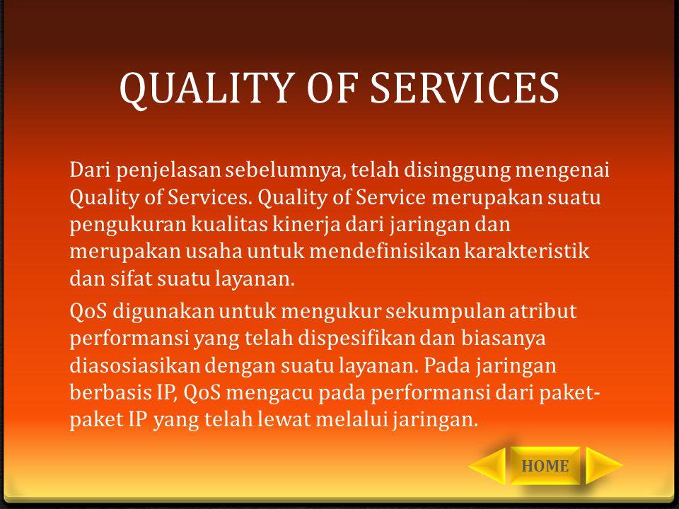 QUALITY OF SERVICES Dari penjelasan sebelumnya, telah disinggung mengenai Quality of Services. Quality of Service merupakan suatu pengukuran kualitas