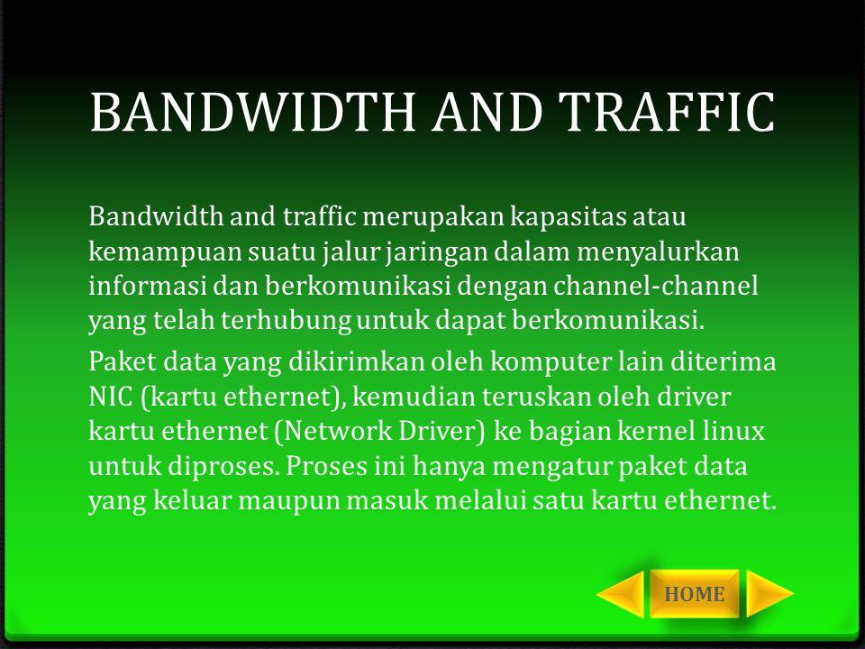 BANDWIDTH AND TRAFFIC Bandwidth and traffic merupakan kapasitas atau kemampuan suatu jalur jaringan dalam menyalurkan informasi dan berkomunikasi deng