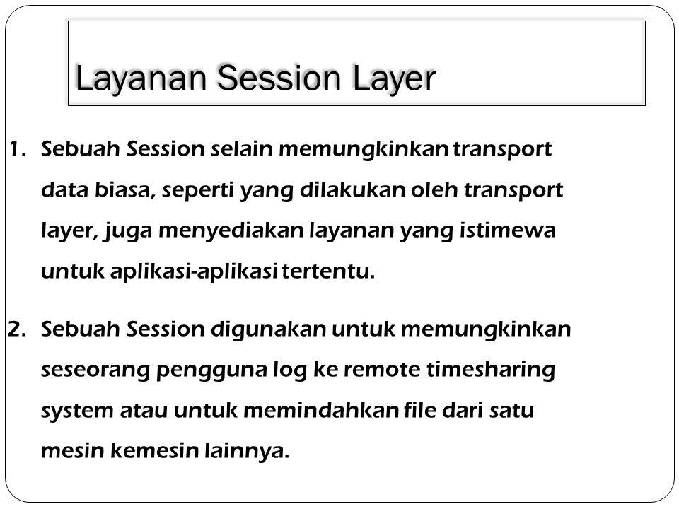 Layanan Session Layer 1.Sebuah Session selain memungkinkan transport data biasa, seperti yang dilakukan oleh transport layer, juga menyediakan layanan